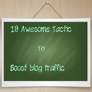 10 awesome tactic boost blog traffic with writing unique content like professional blogger