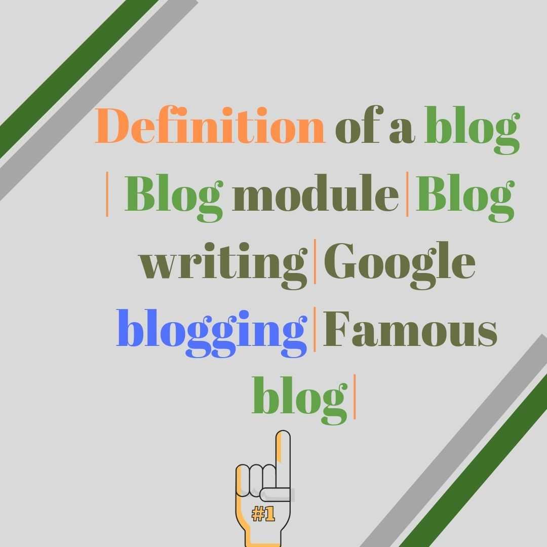 Definition of a blog | Blog module|Blog writing|Google blogging|Famous blog|